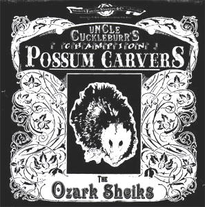 uncle cuckleburr's chapion possum carvers...