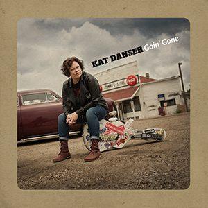 Kat Danser - 'Goin' Gone'